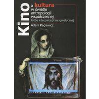 Kino a kultura w świetle antropologii wspólczesnej + zakładka do książki GRATIS, Adam Regiewicz