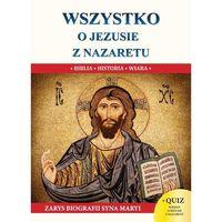 Wszystko o Jezusie z Nazaretu S - Jeśli zamówisz do 14:00, wyślemy tego samego dnia. Darmowa dostawa, już
