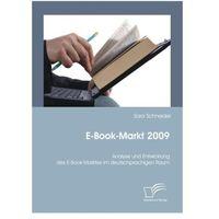 E-Book-Markt 2009: Analyse und Entwicklung des E-Book-Marktes im deutschprachigen Raum Schneider, Sara