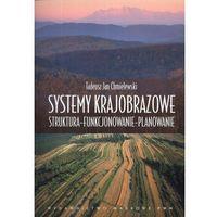 Systemy krajobrazowe Struktura – funkcjonowanie – planowanie (9788301168780)