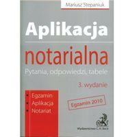 Aplikacja notarialna. Pytania, odpowiedzi, tabele. Egzamin 2010. Wydanie 3. Egzamin. Aplikacja. Notariat.