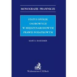 Status spółek osobowych w międzynarodowym prawie podatkowym - Zamów teraz bezpośrednio od wydawcy, pozycj
