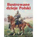 Ilustrowane dzieje Polski - Wysyłka od 3,99 - porównuj ceny z wysyłką (9788327437327)