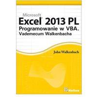 Excel 2013 PL. Programowanie w VBA. Vademecum Walkenbacha (opr. twarda)