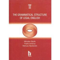 THE GRAMMATICAL STRUCTURE OF LEGAL ENGLISH, pozycja wydana w roku: 2011
