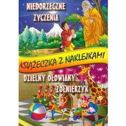 Książeczka z naklejkami. Niedorzeczne życzenia, Dzielny ołowiany żołnierzyk. (ISBN 9788362413973)