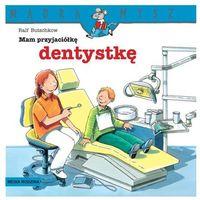 Mam przyjaciółkę dentystkę (9788372785206)