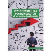 Inwestowanie dla początkujących. Jak wkroczyć na ścieżkę zysków - dostawa od 5,99zł, oprawa miękka