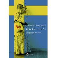 Moraliści. Jak Szwedzi uczą się na błędach i inne historie - Katarzyna Tubylewicz