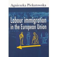 Labour immigration in the European Union, Agnieszka Piekutowska