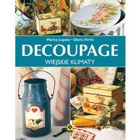 Decoupage wiejskie klimaty - Dostępne od: 2014-11-12, książka w oprawie miękkej