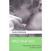 WIĘŹ DAJE SIŁĘ (oprawa miękka ze skrzydełkami) (Książka), Evelin Kirkilionis