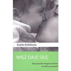 WIĘŹ DAJE SIŁĘ (oprawa miękka ze skrzydełkami) (Książka) (Evelin Kirkilionis)