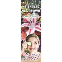 Kalendarz na zdrowie 2011. Porady dr Jadwigi Górnickiej.