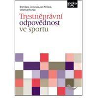 Trestněprávní odpovědnost ve sportu Veronika Pochylá; Jan Pinkava; Bronislava Coufalová (9788087576885)