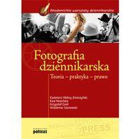 Fotografia dziennikarska. Teoria, praktyka, prawo (2011)