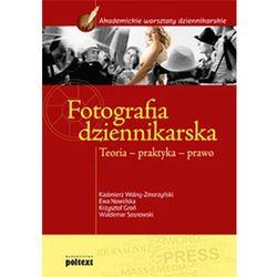 Fotografia dziennikarska. Teoria, praktyka, prawo, pozycja wydana w roku: 2011