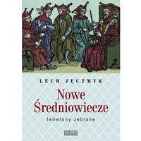 Nowe Średniowiecze. Felietony zebrane