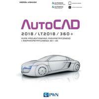 Autocad 2018, LT2018, 360+. Kurs projektowania parametrycznego i nieparametrycznego 2D i 3D - ANDRZEJ JASK