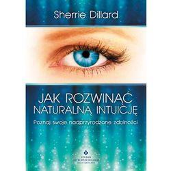 Jak rozwinąć naturalną intuicję. Poznaj swoje nadprzyrodzone zdolności, pozycja wydawnicza