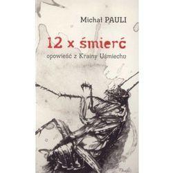 12 x śmierć. Opowieść z Krainy Uśmiechu - Michał Pauli (Michał Pauli)