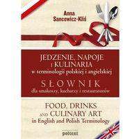 Jedzenie, napoje i kulinaria w terminologii polskiej i angielskiej - Anna Sancewicz-Kliś (9788375613933)