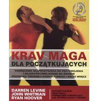 Krav Maga dla początkujących - Levine Darren, Whitman John, Hoover Ryan (2010)