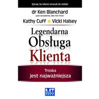 Legendarna Obsługa Klienta - Blanchard Ken, Cuff Kathy, Halsey Vicki