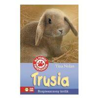 Trusia Rozpieszczony królik Na pomoc zwierzakom (128 str.)