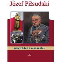 Józef Piłsudski - przywódca i marszałek - ANNA PATEREK, oprawa twarda