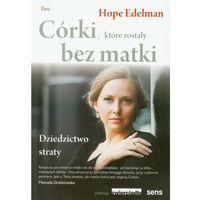 CÓRKI, KTÓRE ZOSTAŁY BEZ MATKI (oprawa miękka ze skrzydełkami) (Książka), Edelman Hope
