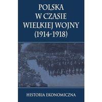 Polska w czasie Wielkiej Wojny Historia Ekonomiczna-Wysyłkaod3,99 (356 str.)