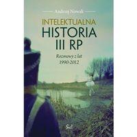 Intelektualna historia III RP Rozmowy z lat 1990-2012, pozycja wydana w roku: 2013