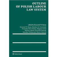 Outline of Polish Labour Law System - Baran Krzysztof Wojciech, Ćwiertniak Bolesław M., Dörre-Kolasa Domini