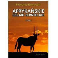 Afrykańskie szlaki łowieckie Tom 1 - Theodore Roosevelt (9788365443168)