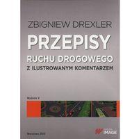 Przepisy Ruchu Drogowego Z Ilustrowanym Komentarzem - Zbigniew Drexler