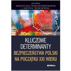 Kluczowe determinanty bezpieczeństwa Polski na początku XXI wieku, książka w oprawie miękkej