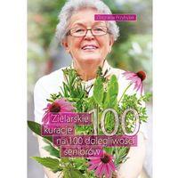 Zielarskie kuracje na 100 dolegliwości seniorów