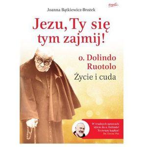 Joanna bątkiewicz-brożek Jezu, ty się tym zajmij! o. dolindo ruotolo życie - jeśli zamówisz do 14:00, wyślemy tego samego dnia. darmowa dostawa, już od 99,99 zł.
