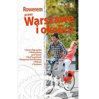 Rowerem przez Warszawę i okolicę (9788376429830)