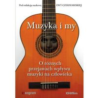 Muzyka i my. O różnych przejawach wpływu muzyki na człowieka - Ewa Czerniawska, Ewa Czerniawska