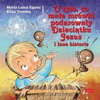 O tym, co małe mrówki podarowały Dzieciątku Jezus i inne historie (56 str.)