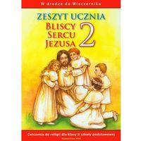 Bliscy sercu Jezusa 2 Zeszyt ucznia - Jeśli zamówisz do 14:00, wyślemy tego samego dnia. Darmowa dostawa, j