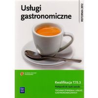 Usługi gastronomiczne Kwalifikacja T.15.3 Podręcznik do nauki zawodu technik żywienia i usług gastronomicz