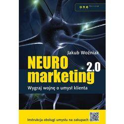 Neuromarketing 2.0. Wygraj wojnę o umysł klienta - Jakub Woźniak (ISBN 9788324656622)