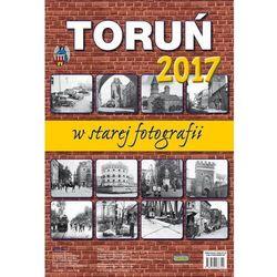 Kalendarz 2017 Toruń w starej fotografii wieloplanszowy + zakładka do książki GRATIS, towar z kategorii: K