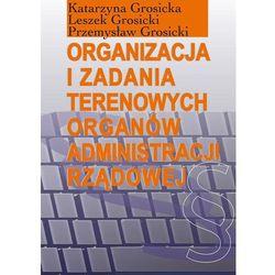 Organizacja i zadania terenowych organów administracji rządowej, książka z ISBN: 9788375455236