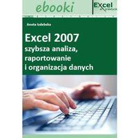Excel 2007 - szybsza analiza, raportowanie i organizacja danych - Praca zbiorowa, praca zbiorowa