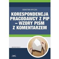Korespondencja pracodawcy z PIP - wzory pism z komentarzem - Sebastian Kryczka (9788374408417)
