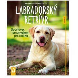 Labradorský retrívr - Sportovec se smyslem pro rodinu Schlegl-Koflerová Katharina (kategoria: Książki spo